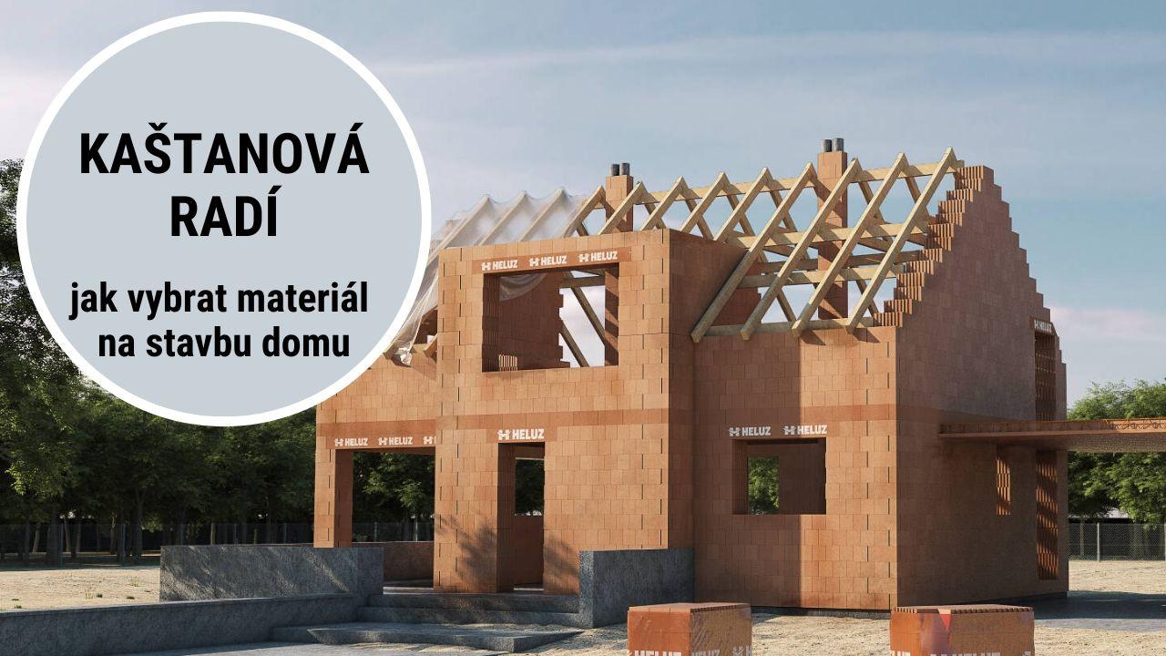 Kaštanová radí, jak vybrat materiál na stavbu domu
